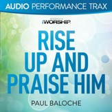 Rise Up and Praise Him [Audio Performance Trax] [Music Download]