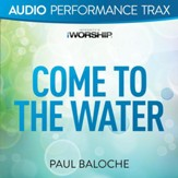 Come to the Water [Audio Performance Trax] [Music Download]