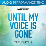 Until My Voice Is Gone [Audio Performance Trax] [Music Download]