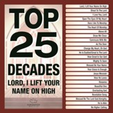 Top 25 Decades - Lord, I Lift Your Name On High [Music Download]