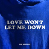 Love Won't Let Me Down - The Remixes [Music Download]