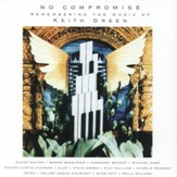 No Compromise:Remembering The Music Of Keith Green [Music Download]