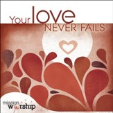 Mission Worship: Your Love Never Fails [Music Download]
