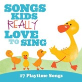 Songs Kids Really Love To Sing: 17  Playtime Songs [Music Download]