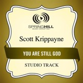 You Are Still God (Medium Key Performance Track With Background Vocals) [Music Download]