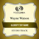Glorify Thy Name (Low Key Performance Track Without Background Vocals) [Music Download]