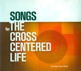 Songs For The Cross Centered Life CD