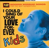 I Could Sing of Your Love Forever Kids CD