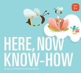 Here, Now, Know-How: Songs of Mindfulness