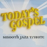 Smooth Jazz Tribute: Today's Gospel