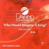 Who Would Imagine A King? Accompaniment CD