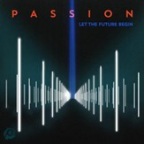Passion: Let the Future Begin [Music Download]