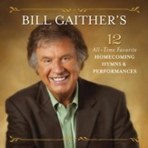 Bill Gaithers 12 All-Time Favorite Homecoming Hymns & Performances