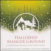 Hallowed Manger Ground: A Christmas Musical for Every Choir