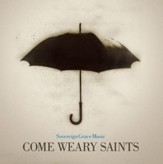 Come Weary Saints CD