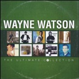 Wayne Watson: The Ultimate Collection