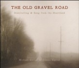 The Old Gravel Road: Storytelling & Song from the  Heartland, 2 CDs