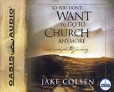So You Don't Want To Go To Church Anymore: An Unexpected Journey - Unabridged Audiobook [Download]