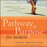 Pathway to Purpose for Women: Connecting Your To-Do List, Your Passions, and God's Purposes for Your Life - Unabridged Audiobook [Download]