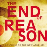 The End of Reason: A Response to the New Atheists Audiobook [Download]