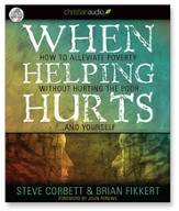 When Helping Hurts: Alleviating the Poverty Without Hurting The Poor...And Ourselves - Unabridged Audiobook [Download]