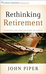 Rethinking Retirement: Finishing Life for the Glory of Christ - Unabridged Audiobook [Download]
