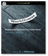 Worldliness: Resisting the Seduction of a Fallen World - Unabridged Audiobook [Download]