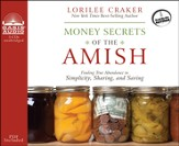 Money Secrets of the Amish: Finding True Abundance in Simplicity, Sharing, and Saving - Unabridged Audiobook [Download]