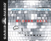 Mirror Ball: Living Boldly and Shining Brightly for the Glory of God - Unabridged Audiobook [Download]