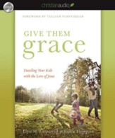 Give Them Grace: Dazzling Your Kids With The Love of Jesus - Unabridged Audiobook [Download]