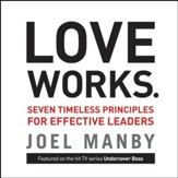 Love Works: Seven Timeless Principles for Effective Leaders Audiobook [Download]
