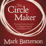 The Circle Maker: Praying Circles Around Your Biggest Dreams and Greatet Fears Audiobook [Download]