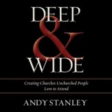 Deep and Wide: Creating Churches Unchurched People Love to Attend Audiobook [Download]