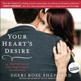 Your Heart's Desire: 14 Truths That Will Forever Change the Way You Love and Are Loved - Unabridged Audiobook [Download]