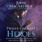 Twelve Unlikely Heroes: How God Commissioned Unexpected People in the Bible and What He Wants to Do with You - Unabridged Audiobook [Download]