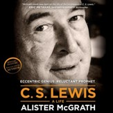 C. S. Lewis - A Life: Eccentric Genius, Reluctant Prophet - Unabridged Audiobook [Download]
