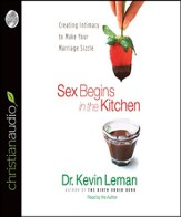 Sex Begins in the Kitchen: Creating Intimacy to Make Your Marriage Sizzle - Unabridged Audiobook [Download]