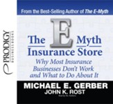 The E-Myth Insurance Store: Why Most Insurance Businesses Don't Work and What to Do About It - Unabridged Audiobook [Download]