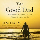 The Good Dad: Becoming the Father You Were Meant to Be Audiobook [Download]