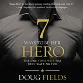 7 Ways to Be Her Hero: The One She's Been Waiting For - Unabridged Audiobook [Download]