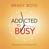 Addicted to Busy: Recovery for the Rushed Soul - Unabridged Audiobook [Download]