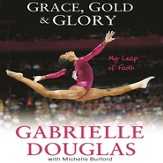 Grace, Gold, and Glory My Leap of Faith Audiobook [Download]