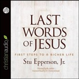 Last Words of Jesus: First Steps to a Richer Life - Unabridged Audiobook [Download]