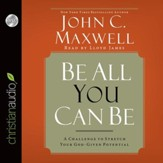 Be All You Can Be: A Challenge to Stretch Your God-Given Potential - Unabridged Audiobook [Download]