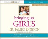 Bringing Up Girls (unabridged): Practical Advice and Encouragement for Those Shaping the Next Generation of Women Audiobook [Download]