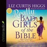 Really Bad Girls of the Bible: More Lessons from Less-Than-Perfect Women - Unabridged Audiobook [Download]