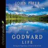 A Godward Life: Savoring the Supremacy of God in All of Life - Unabridged Audiobook [Download]