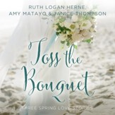 Toss the Bouquet: Three Spring Love Stories Audiobook [Download]