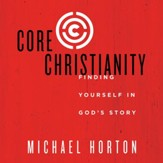 Core Christianity: Finding Yourself in God's Story Audiobook [Download]
