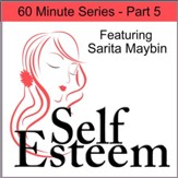 Self-Esteem in 60 Minutes Part 5: Positive Life Choices and Dealing with Negativity [Download]